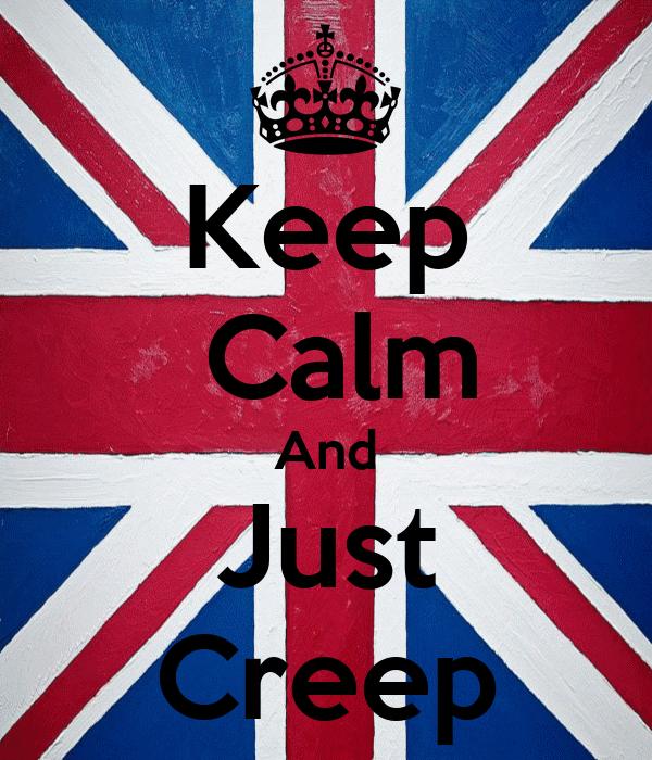 Keep  Calm And Just Creep