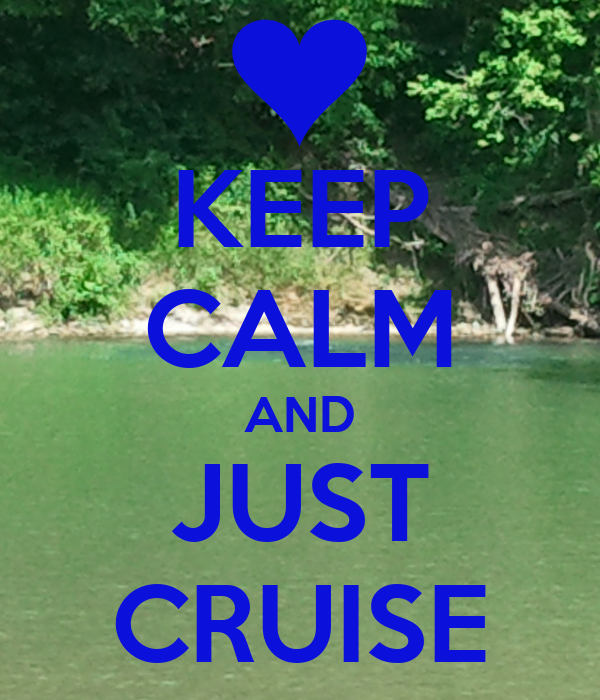 KEEP CALM AND JUST CRUISE