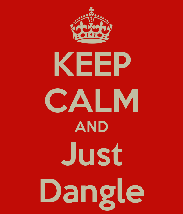 KEEP CALM AND Just Dangle