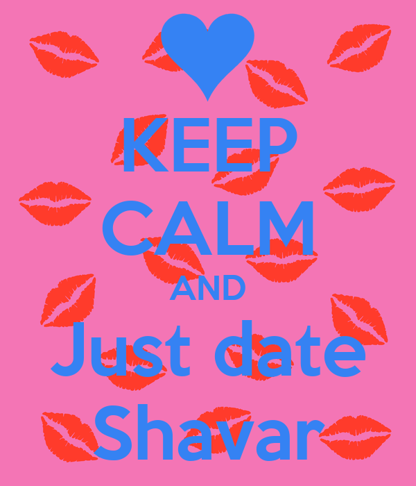 KEEP CALM AND Just date Shavar