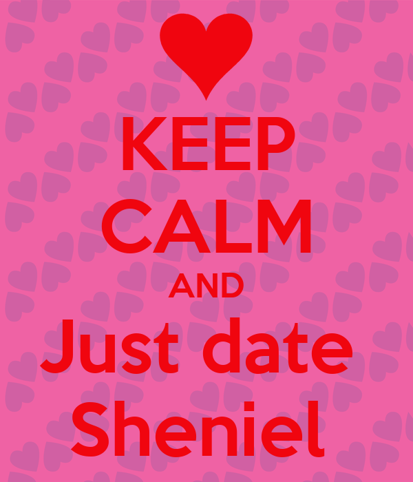 KEEP CALM AND Just date  Sheniel
