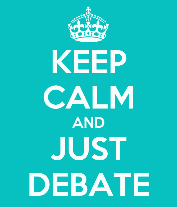 KEEP CALM AND JUST DEBATE