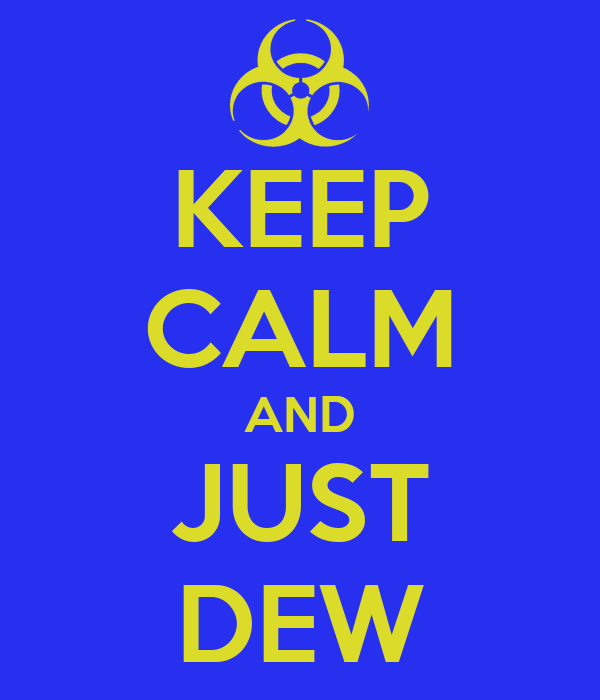KEEP CALM AND JUST DEW