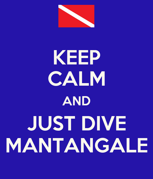 KEEP CALM AND JUST DIVE MANTANGALE