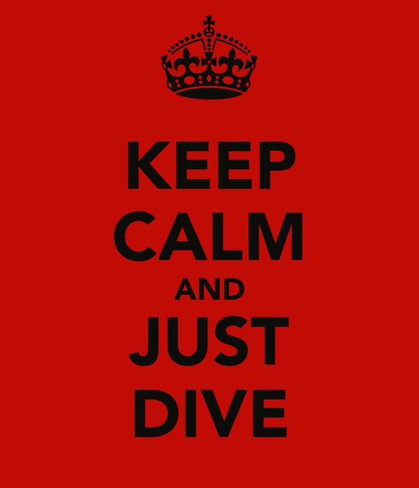 KEEP CALM AND JUST DIVE