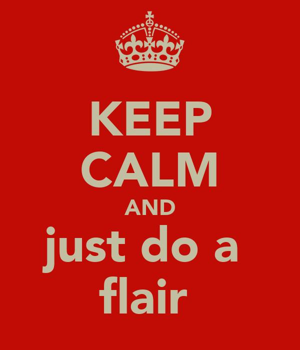 KEEP CALM AND just do a  flair