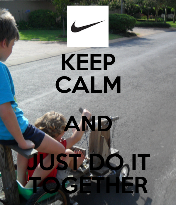 KEEP CALM AND JUST DO IT TOGETHER