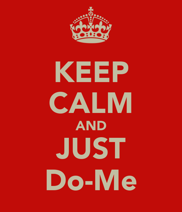 KEEP CALM AND JUST Do-Me