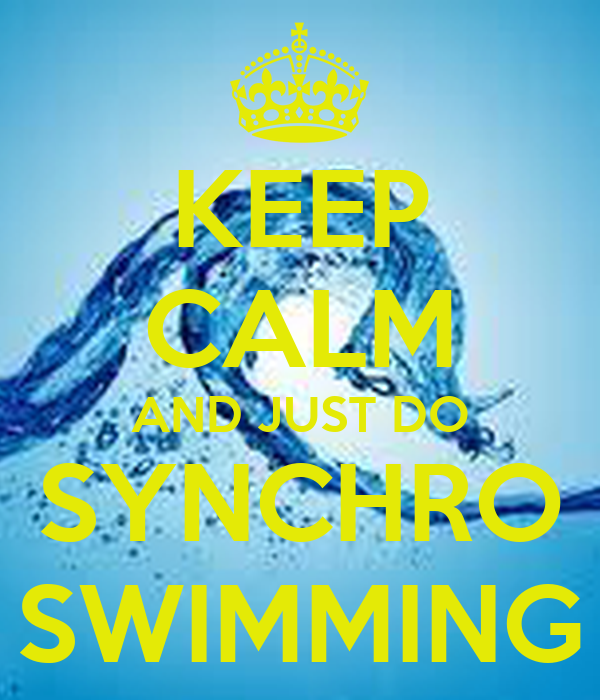 KEEP CALM AND JUST DO SYNCHRO SWIMMING