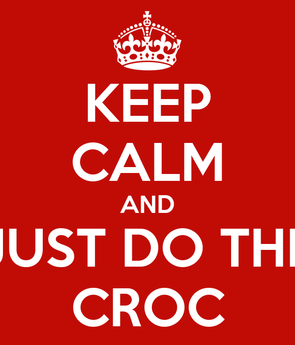 KEEP CALM AND JUST DO THE CROC