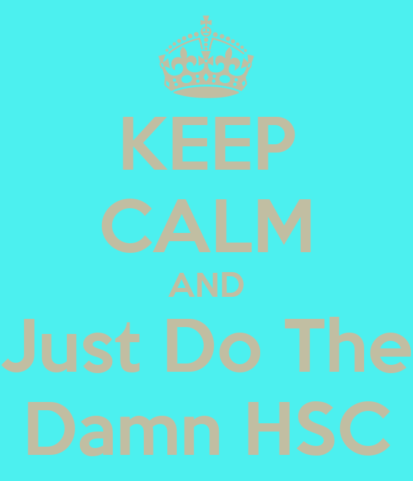 KEEP CALM AND Just Do The Damn HSC