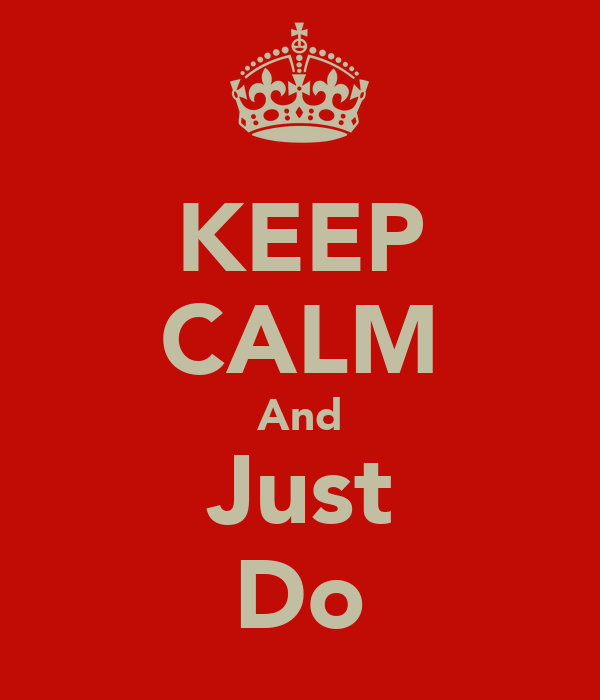 KEEP CALM And Just Do