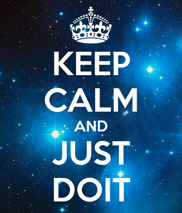KEEP CALM AND JUST DOIT