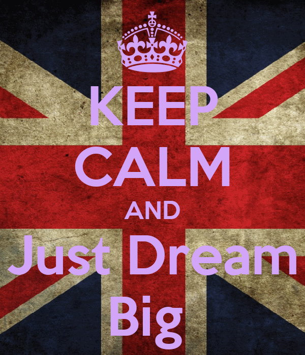 KEEP CALM AND Just Dream Big