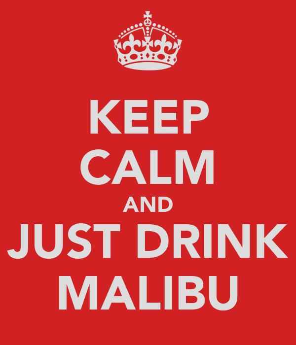 KEEP CALM AND JUST DRINK MALIBU