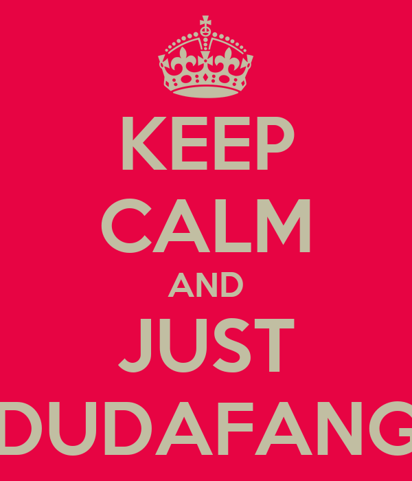 KEEP CALM AND JUST DUDAFANG