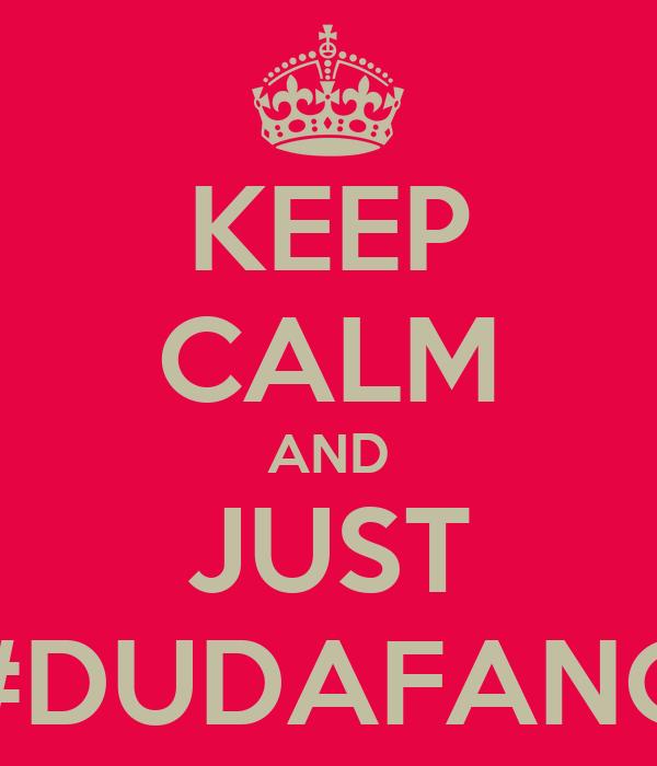 KEEP CALM AND JUST #DUDAFANG