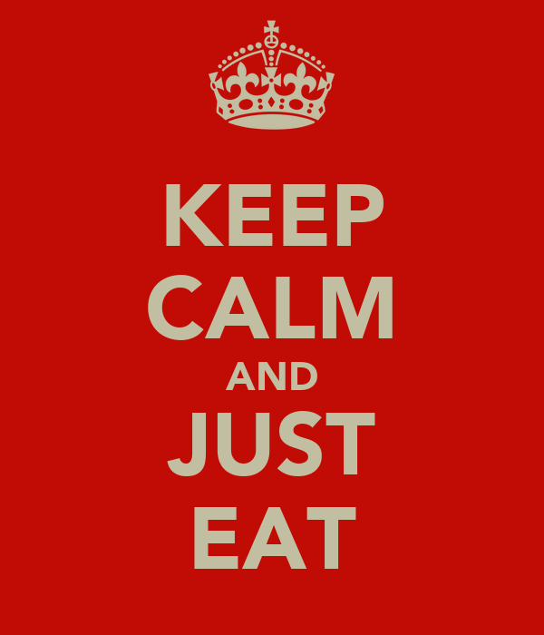KEEP CALM AND JUST EAT