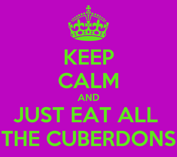 KEEP CALM AND JUST EAT ALL  THE CUBERDONS