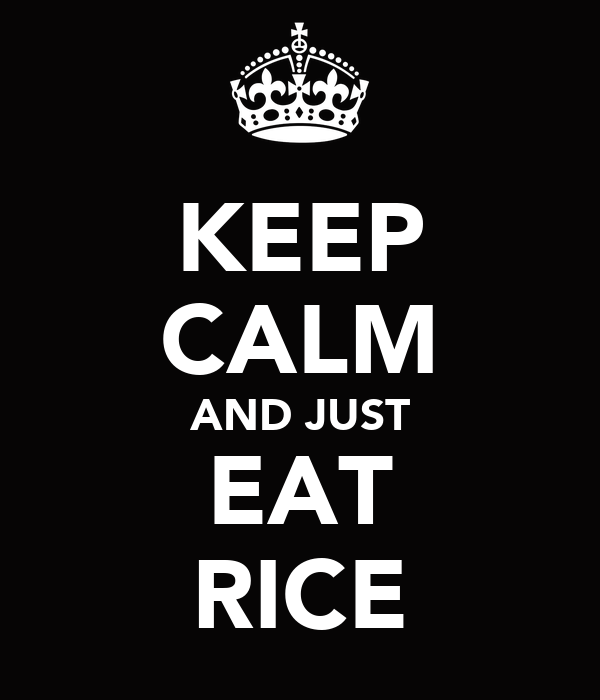 KEEP CALM AND JUST EAT RICE