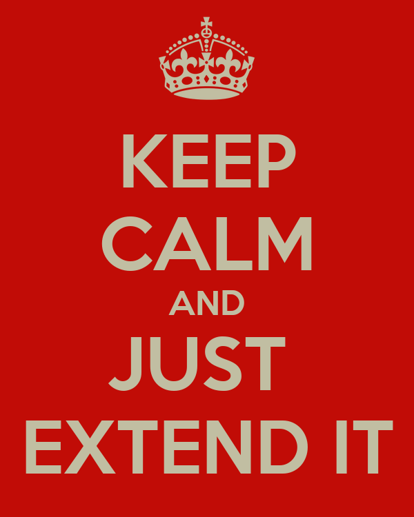KEEP CALM AND JUST  EXTEND IT