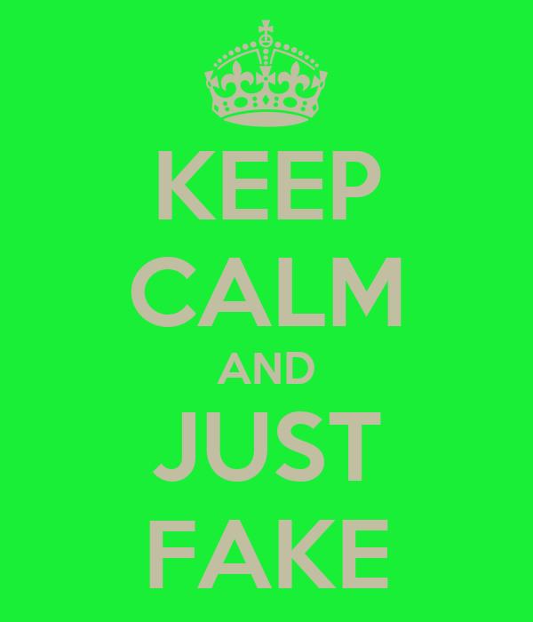 KEEP CALM AND JUST FAKE