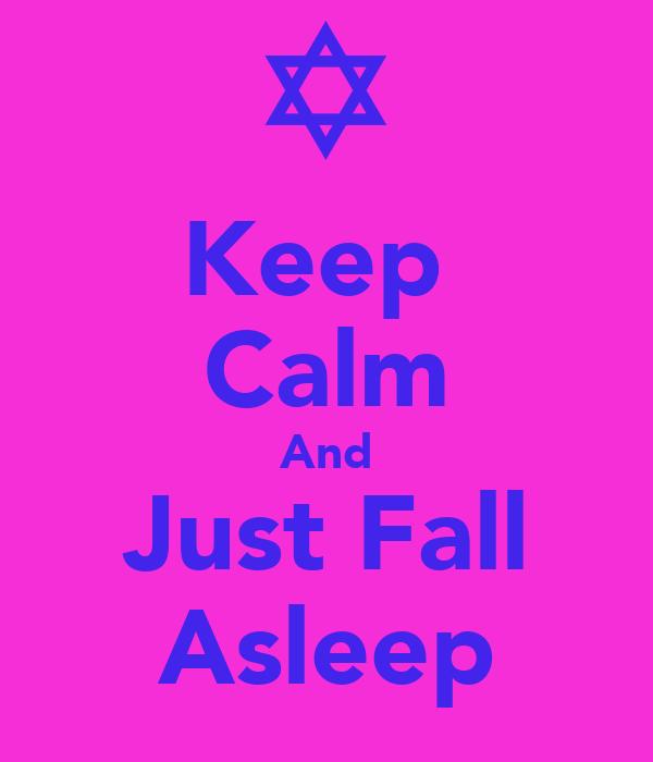 Keep  Calm And Just Fall Asleep