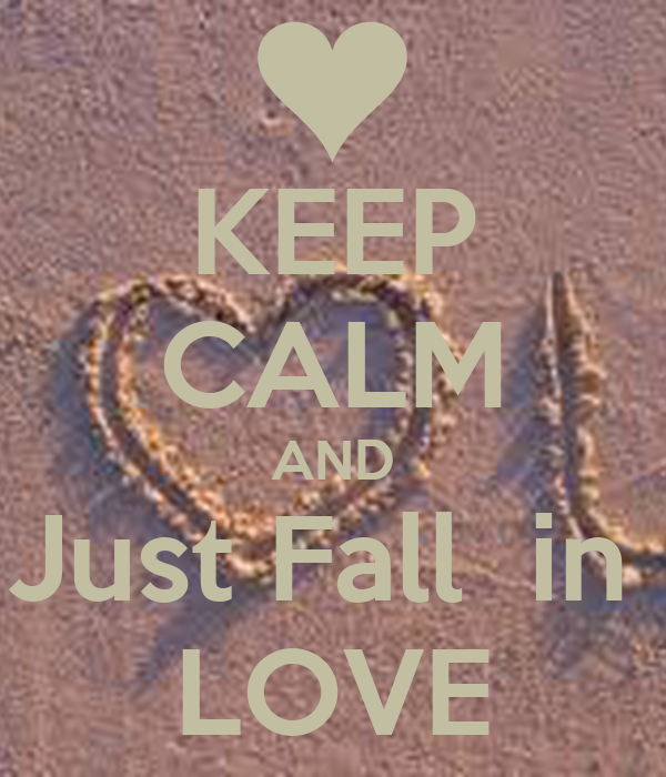 KEEP CALM AND Just Fall  in  LOVE