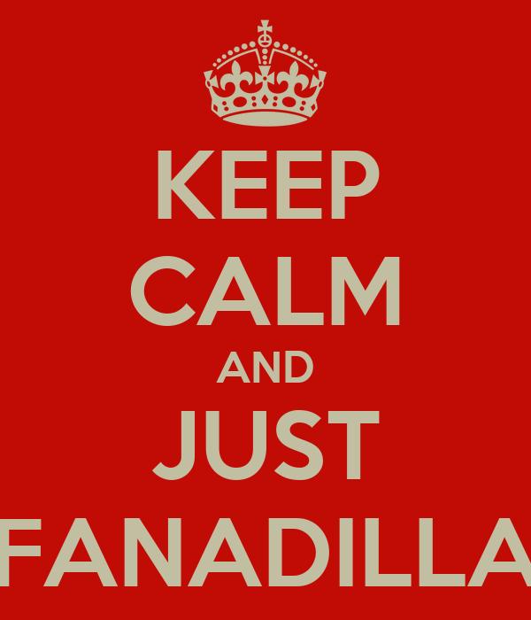 KEEP CALM AND JUST FANADILLA