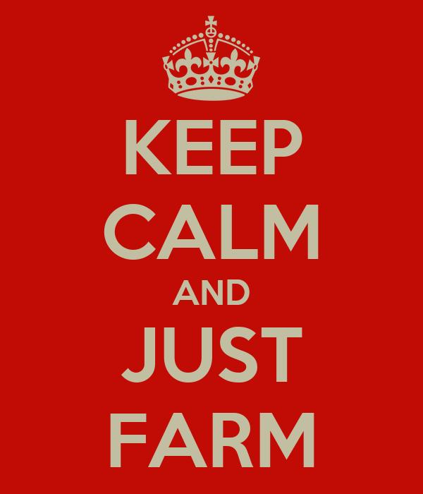 KEEP CALM AND JUST FARM
