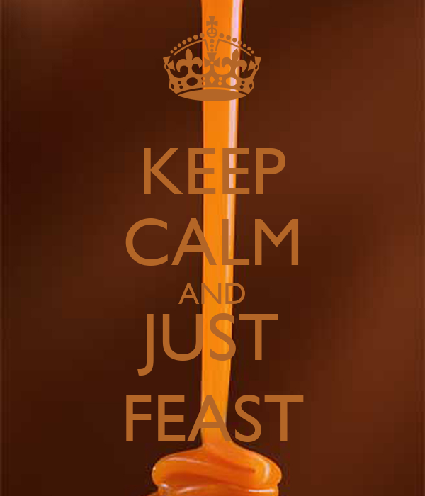 KEEP CALM AND JUST FEAST
