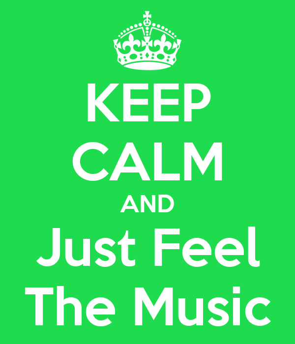 KEEP CALM AND Just Feel The Music