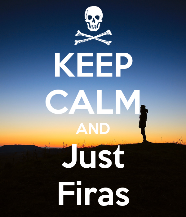 KEEP CALM AND Just Firas