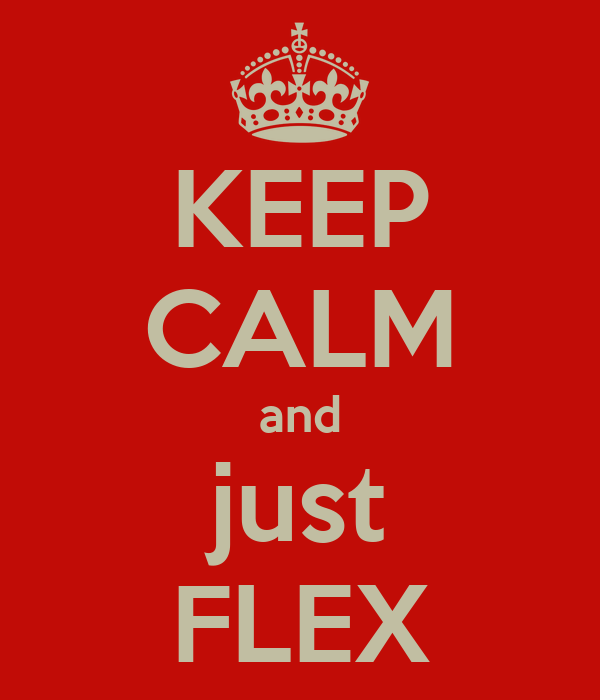 KEEP CALM and just FLEX