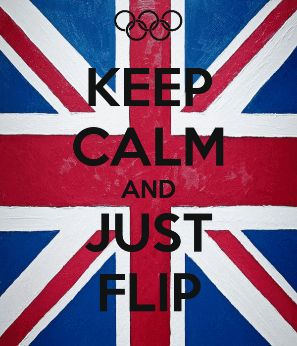 KEEP CALM AND JUST FLIP