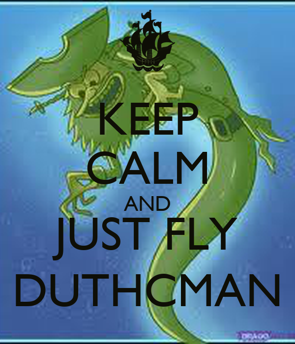 KEEP CALM AND JUST FLY DUTHCMAN