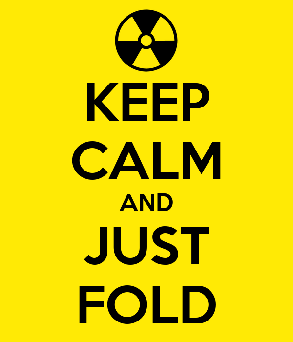 KEEP CALM AND JUST FOLD