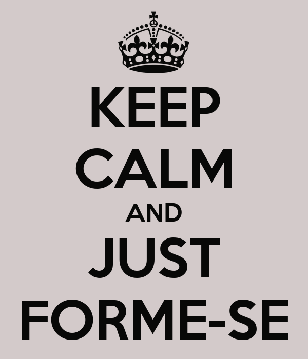 KEEP CALM AND JUST FORME-SE