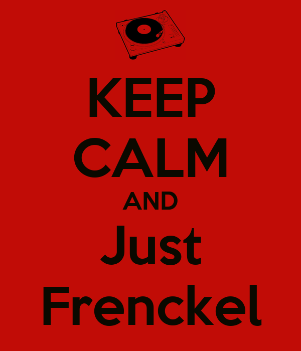 KEEP CALM AND Just Frenckel