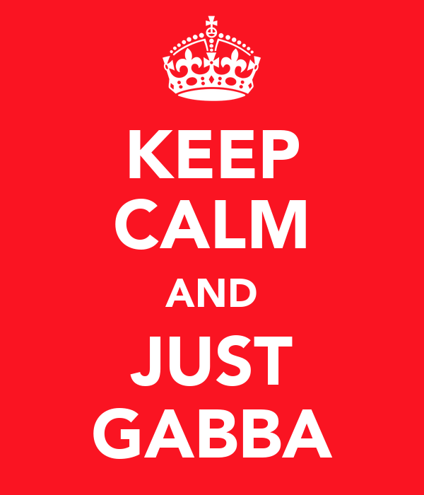 KEEP CALM AND JUST GABBA
