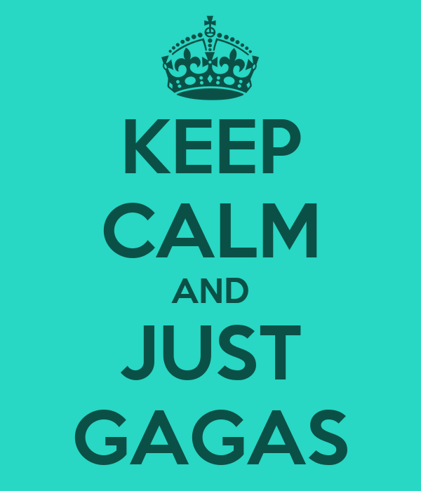 KEEP CALM AND JUST GAGAS