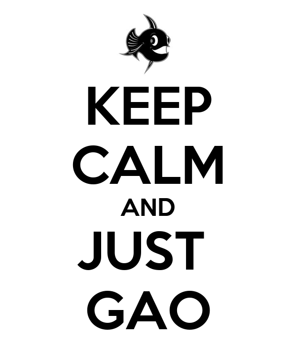 KEEP CALM AND JUST  GAO