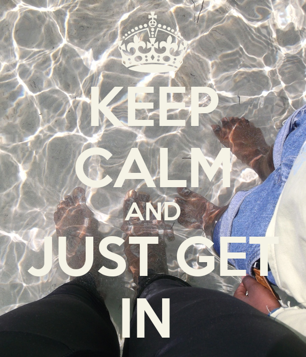 KEEP CALM AND JUST GET IN