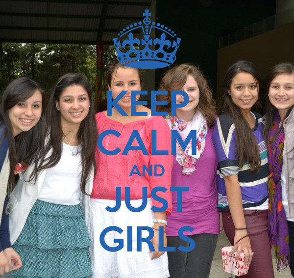 KEEP CALM AND JUST GIRLS