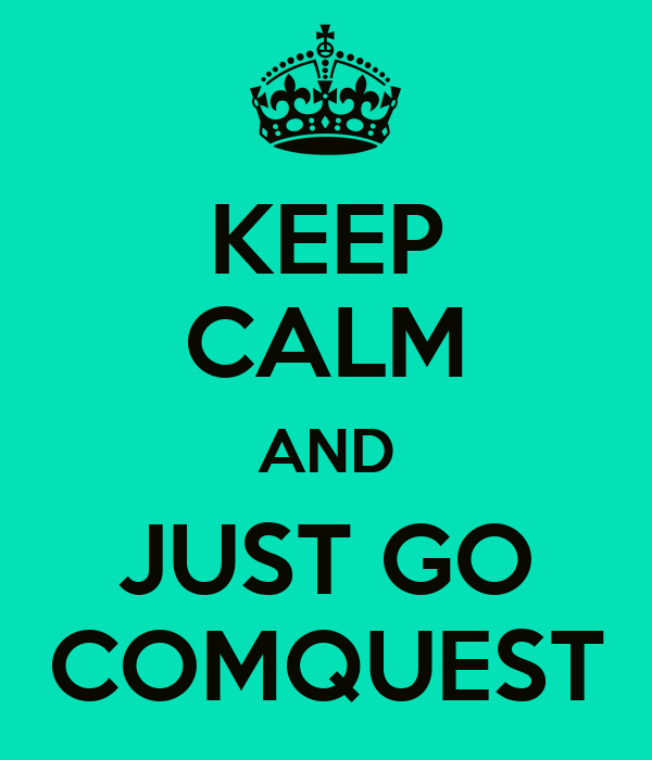 KEEP CALM AND JUST GO COMQUEST