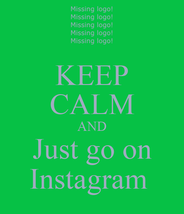 KEEP CALM AND Just go on Instagram