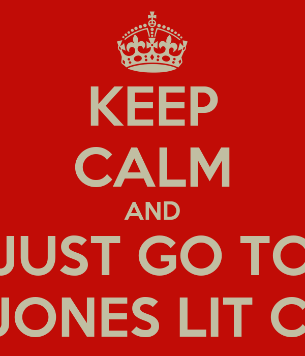 KEEP CALM AND JUST GO TO MRS.JONES LIT CLASS