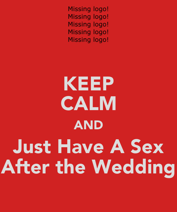 KEEP CALM AND Just Have A Sex After the Wedding