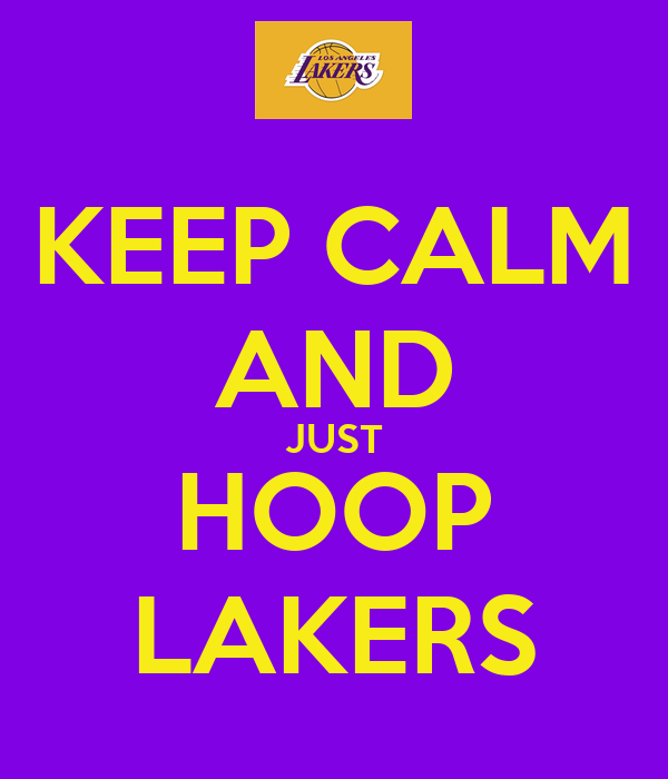 KEEP CALM AND JUST HOOP LAKERS