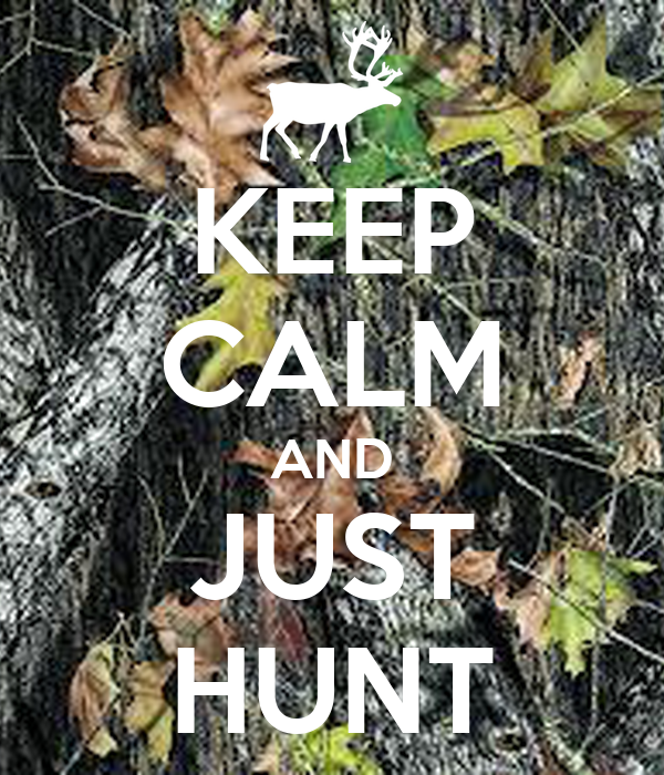 KEEP CALM AND JUST HUNT